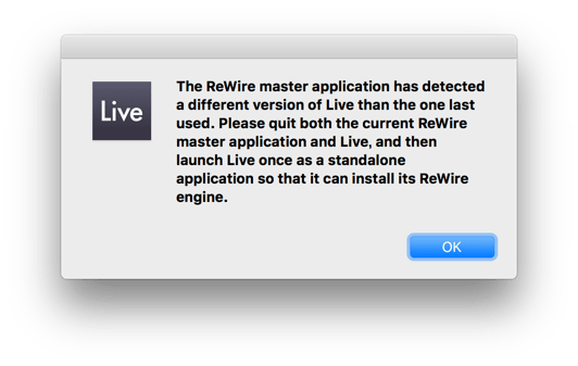 The ReWire master application has detected a different version of Live than the one last used. Please quit both the current ReWire master application and Live, and then launch Live once as a standalone application so that it can install its ReWire engine.